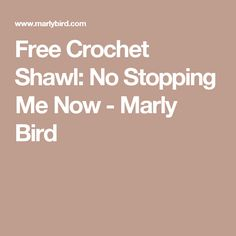 Free Crochet Shawl: No Stopping Me Now - Marly Bird