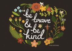 Brave & Kind print. via Etsy.