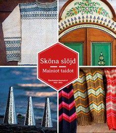 Sköna slöjd = Mainiot taidot / redaktör = toimittaja: Anna-Maija Bäckman ; [skribenter = kirjoittajat: Katarina Andersson...