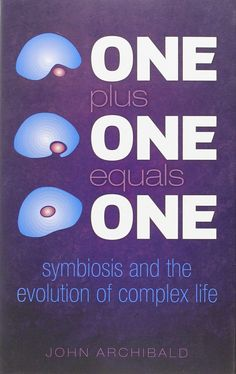 COMING SOON - Availability: http://130.157.138.11/record=  One Plus One Equals One: Symbiosis and the evolution of complex life: John Archibald