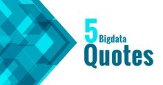 "5 Best Big Data Quotes for you: 1, ""Big data is at the foundation of all the megatrends that are happening today, from social to mobile to cloud to gaming"" Chris Lynch, Vertica Systems 2, ""Big data is not about the data"" Gary King 3, ""Information is the oil of the 21st century, and analytics …"