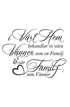 Väggtext: I vårt hem behandlar vi våra vänner som en familj