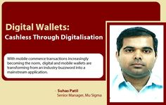 Digital Wallets: Cashless Through Digitalisation Mu Sigma's Suhas Patil discusses the benefits of 'Digital Wallet' technology and how it could very well be a game-changer, with the potential to actually replace the physical wallet much sooner than expected. #mobile #telecom