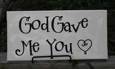 God gave me you :)