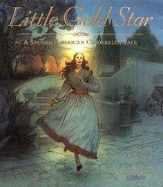 Little Gold Star: A Spanish American Cinderella Tale by Robert D. San Souci -  http://library.cedarville.edu/record=b1239995