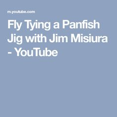 Fly Tying a Panfish Jig with Jim Misiura Crappie Jigs, Fly Tying, Tie, Youtube, Cravat Tie, Ties, Youtubers, Youtube Movies, Fishing Lures