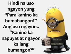 Funny sayings with pictures hilarious minions quotes 69 ideas Hugot Quotes Tagalog, Tagalog Qoutes, Minions Love, My Minion, Minion Stuff, Minions Minions, Funny Minion, Minion Humor, Funny Picture Quotes