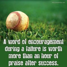 Change this to hockey!! Some coaches need to here this! A word of encouragement during failure is worth more than an hour of praise after success. #quotes