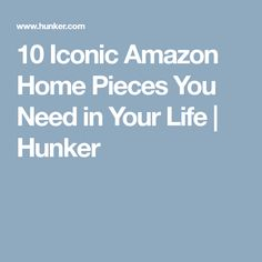 10 Iconic Amazon Home Pieces You Need in Your Life | Hunker
