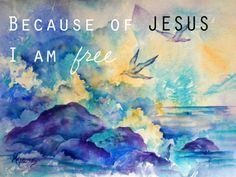 Because Jesus lives....I am free...