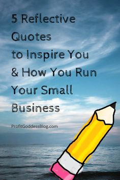 5 Reflective Quotes to Inspire You & How You Run Your Small Business #entrepreneur #eventprofs #profit #quotes  #BAYMAM