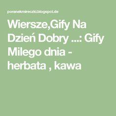 Wiersze,Gify Na Dzień Dobry ...: Gify Milego dnia - herbata , kawa