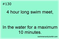 Welcome to our world- more like 10 hour swim meets and in the water for 2 minutes! YAY 1 to be a distance swimmer. Swimming Funny, Swimming Memes, I Love Swimming, Swimming Diving, Funny Swimming Quotes, Swimming Posters, Competitive Swimming, Synchronized Swimming, Triathlon