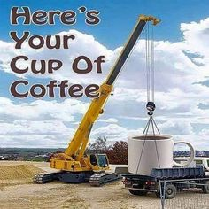 Heres your cup of coffee