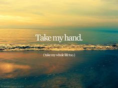 Take my hand. (take my whole life too) .....for I can't help falling in love with you