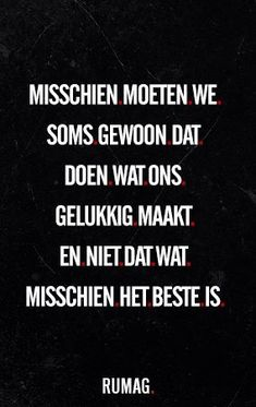 Inspiring quotes about life : QUOTATION – Image : Quotes Of the day – Description Doe waar je gelukkig van wordt Sharing is Power – Don't forget to share this quote ! The Words, More Than Words, Cool Words, Favorite Quotes, Best Quotes, Funny Quotes, Fall Quotes, Nice Quotes, Dutch Words