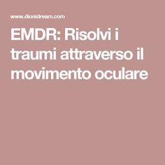 EMDR: Risolvi i traumi attraverso il movimento oculare