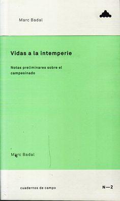 Vidas a la intemperie : notas preliminares sobre el campesinado / Marc Badal Publicación[Madrid?] : Campo Adentro, 2014