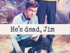 "carmelilla9:    ""He's dead, Jim"" -Star Trek Quotes"