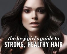The Lazy Girl's Guide to Strong, Healthy Hair. These five pointers are the most crucial hair commandments.