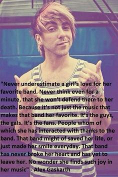 this is a quote i literally live by. people really dont understand how much I love my bands