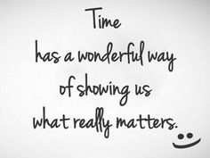 Go with the flow, let time show you what really matters in life.