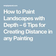 How to Paint Landscapes with Depth – 6 Tips for Creating Distance in any Painting