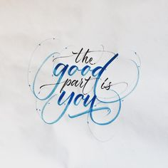 The good part is you 💙  .  .  .  .  .  .  .  .  .  .  #calligrafia #calligraphy #calligratype #calligrapher #calligraphyph #calligraphyart #calligraphylove #calligraphydaily #calligraphypractice #type #tyxca #typism #typegang #typedome #typography #typographie #typographyinspired #goodtype #lettering #letteringco #scriptlettering #freehandlettering #freelance #todaystype #handtype #handmade #handwriting #handwritten