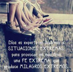 Dios es experto en llevarnos a situaciones extremas, para provocar en nosotros una Fe extrema que produce milagros extremos