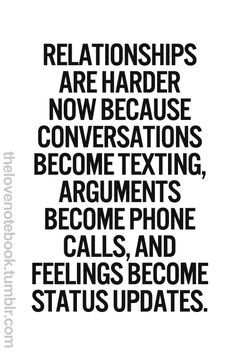 Relationships. I especially hate it hen someone breaks up with someone else over a text...