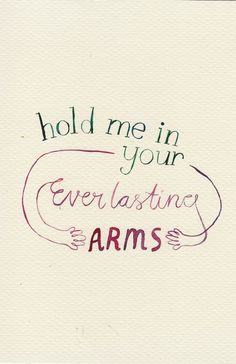hold me in your everlasting arms