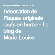 Décoration de Pâques originale : œufs en herbe – Le blog de Marie-Louise
