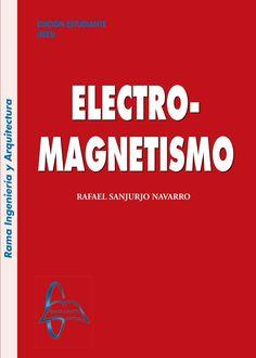 ELECTROMAGNETISMO Autor: Rafael Sanjurjo Navarro  Editorial: García Maroto Editores Edición: 1 ISBN: 9788415214151 ISBN ebook: 9788415214199 Páginas: 323 Área: Ciencias y Salud Sección: Física  http://www.ingebook.com/ib/NPcd/IB_BooksVis?cod_primaria=1000187&codigo_libro=194