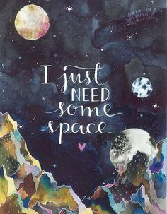 I Just Need Some Space 8x10 print by anavicky on Etsy More