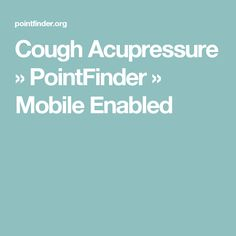 Cough Acupressure » PointFinder » Mobile Enabled