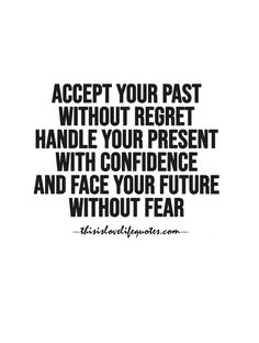 Accept Your Past Without Regret Handle Your Present With Confidence And Face Your Future Without Fea Regret Quotes, Past Quotes, Fear Quotes, Motivational Quotes For Life, Meaningful Quotes, Words Quotes, Wise Words, Positive Quotes, Inspirational Quotes