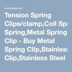 Tension Spring Clips/clamp,Coil Spring,Metal Spring Clip - Buy Metal Spring Clip,Stainless Steel Spring Clip,Spring Steel Clips Product on Alibaba.com