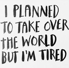 Image result for world domination can wait need a nap quotes
