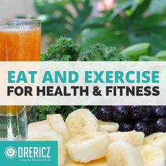 How to Eat and Exercise For Health and Fitness