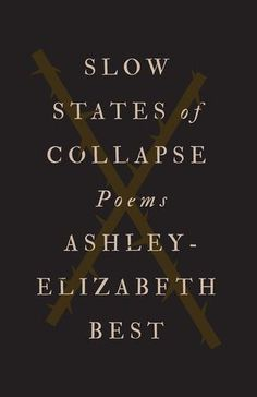In her debut collection, Ashley-Elizabeth Best explores the cultivation of resilience during uncertain and often trying times. It's a book built around day-to-day conflicts — poems about love, family, grief, power, and longing. Navigating the fault lines of popular culture and traditional poetry to assert that we are all history makers, Slow States of Collapse enters the landscape of personal narrative in an attempt to reconcile life's little universal griefs.