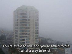 Afraid to live //Afraid to die