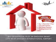 Book Residential Plot Online in Dholera Smart City Phase 1 near Dholera International Airport at affordable Price. Bumper Offers !!! Buy 1 Plot & Get 1 Plot Free. Booking Amount Rs. 5000/- Only. Zero Down Payment Plan. Easy EMI Schemes.  Main Features & Amenities: Near Airport, Metro, Expressway, & Hotel Gallops. 20+ World Class Amazing Amenities. 2 mins from Gallops. 2 mins from ATM. 1 min from Petrol pump. 4 petrol pumps near by. 2 mins from Havmor. 2 mins from Dominos.