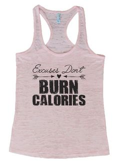 """Womens Tank Top """"Excuses Don't Burn Calories"""" 1089 Womens Funny Burnout Style Workout Tank Top, Yoga Tank Top, Funny Excuses Don't Burn Calories Top"""