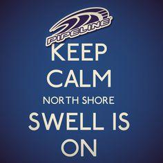 Keep Calm North Shore Swell is On.... Pipeline Clothes & Gear #pipelinegear #northshoreoahu #surfallday #tshirts #aloha #pipelinesurfshop #hawaii #oahu #pipeline #HI #saturday