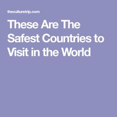 These Are The Safest Countries to Visit in the World