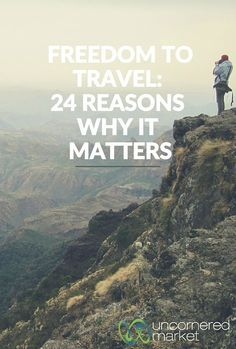 """What does the """"Freedom to Travel""""? Mean to you? Here are 24 reasons why this matters -- to individual travelers, host communities...and ultimately, the world."""