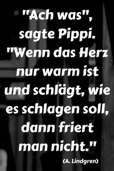 said Pippi. If the heart is just warm and beating, how . said Pippi. If the heart is just warm and beats as it should, then you don& freeze. Quotes To Live By, Love Quotes, Inspirational Quotes, Knitting Quotes, Wanderlust Quotes, German Words, Boxing Quotes, Lifestyle Quotes, Survival Quotes