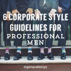 6 Corporate Style Guidelines for Professional Men #generationy