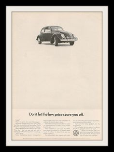 The Volkswagen Bug stands alone. While simple, this 1966 advertisement encourages not to be afraid of it. Just because it is not costly, that doesn't mean it is not worthy. Mass production and a simpl
