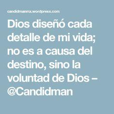Dios diseñó cada detalle de mi vida; no es a causa del destino, sino la voluntad de Dios – @Candidman